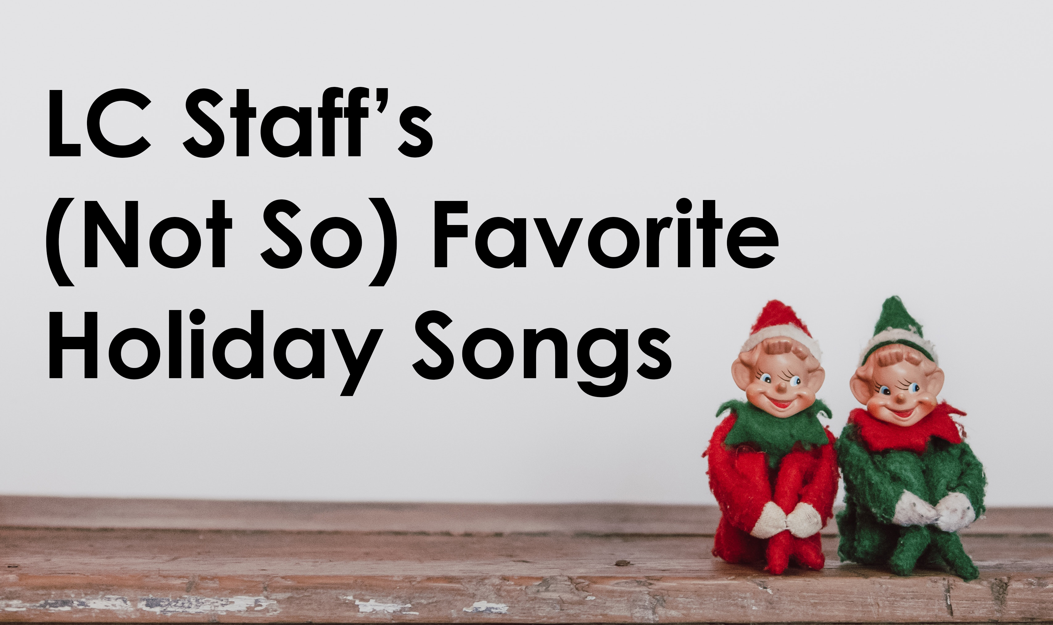 The LC's (Not So) Favorite Holiday Songs
